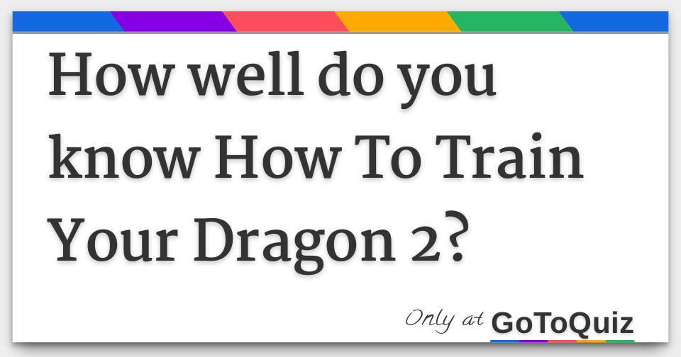 How well do you know how to train your dragon 2 ccuart Choice Image