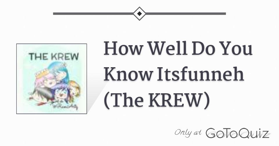 How Well Do You Know Itsfunneh The Krew