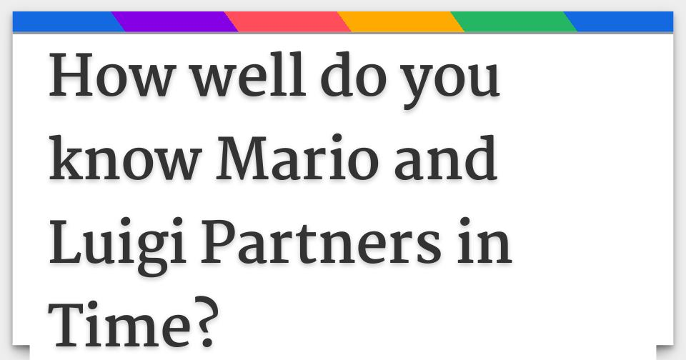 How Well Do You Know Mario And Luigi Partners In Time