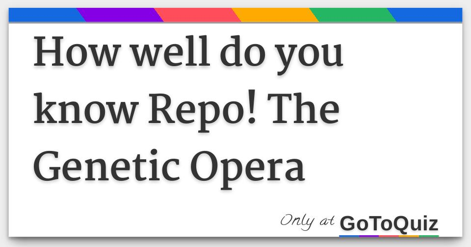 How well do you know Repo! The Genetic Opera
