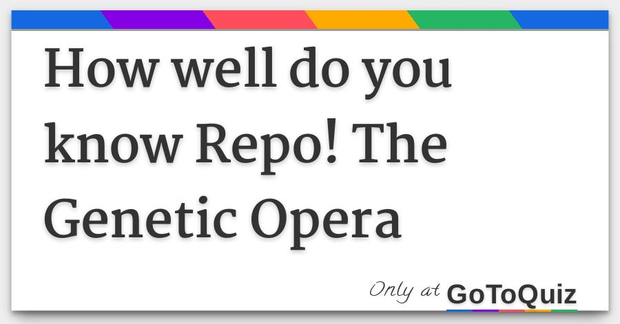 How Well Do You Know Repo The Genetic Opera