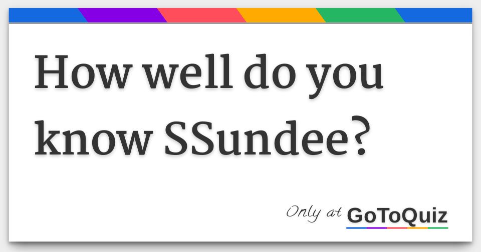 How well do you know SSundee?