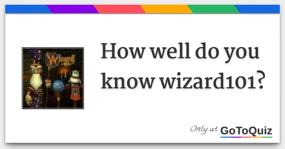 how well do you know wizard101?