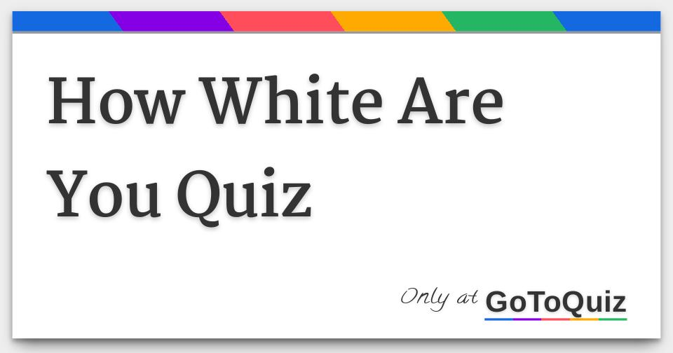 How White Are You Quiz