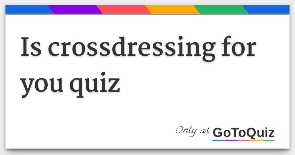 Am ia crossdresser quiz