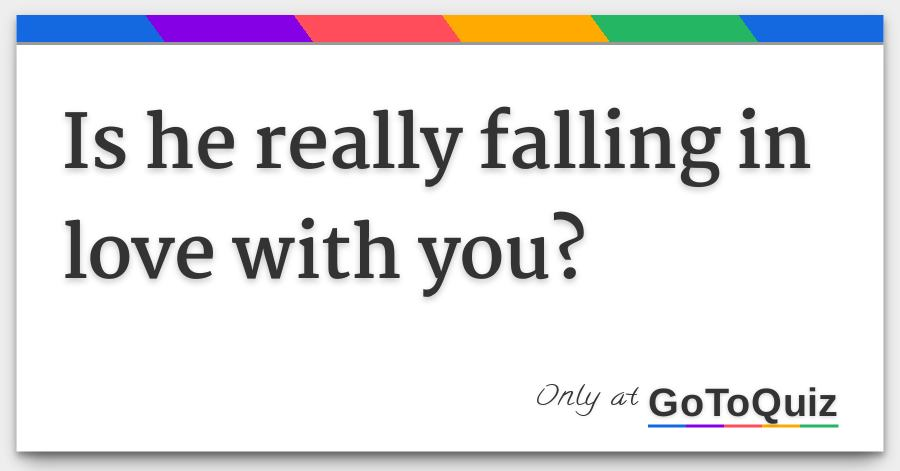 is he really falling in love with you?