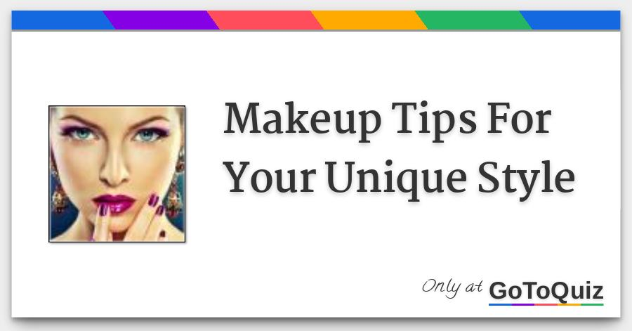Makeup Tips For Your Unique Style