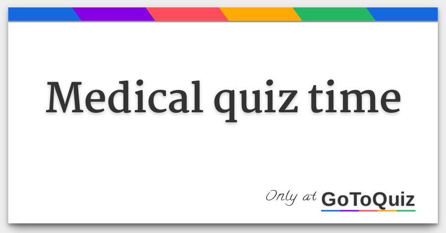 medical quiz time