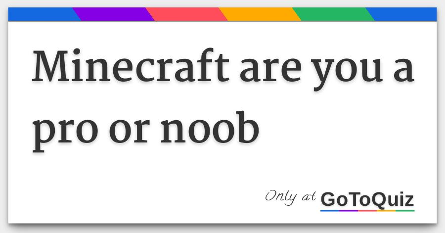 Minecraft are you a pro or noob