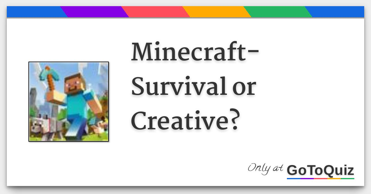 Minecraft-Survival or Creative?