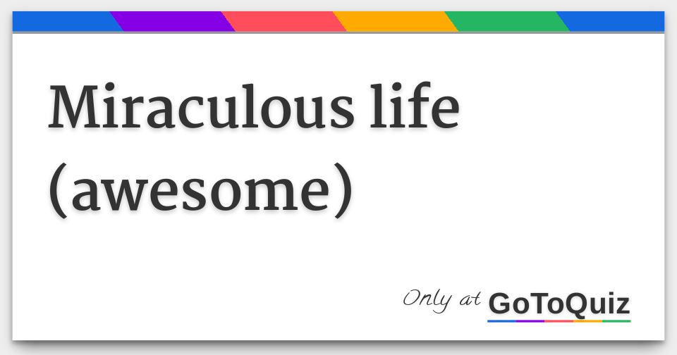 miraculous life (awesome)