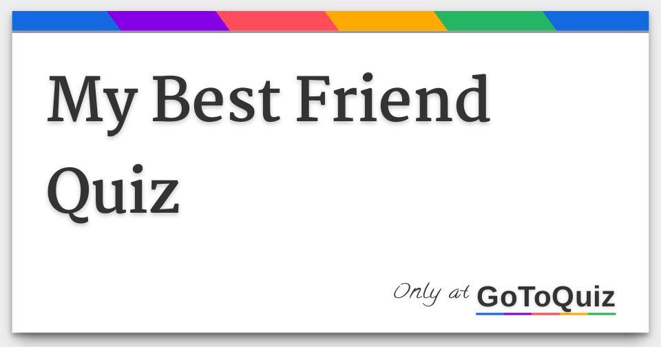 KARLA: Do i like my friend quiz