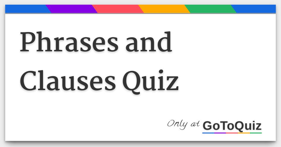 Phrases And Clauses Quiz