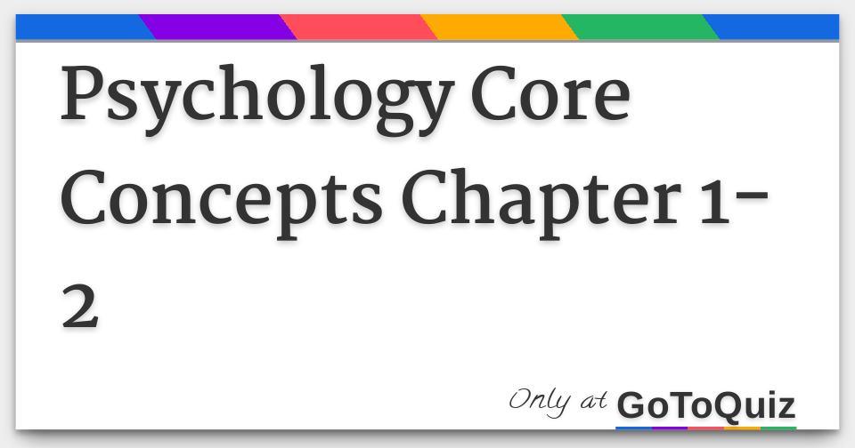 Psychology Core Concepts Chapter 1 2