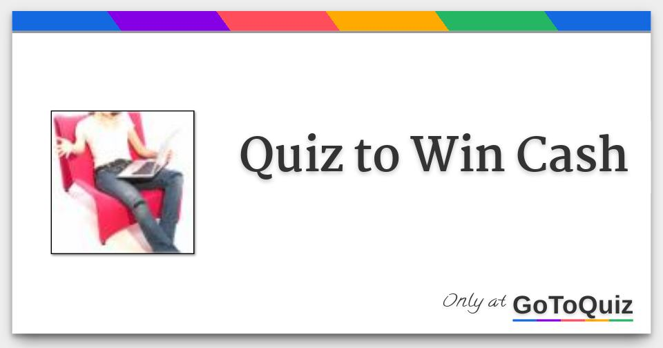 Quiz to Win Cash