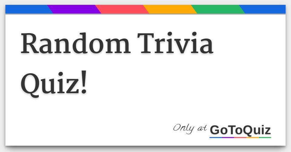 Random Trivia Quiz!