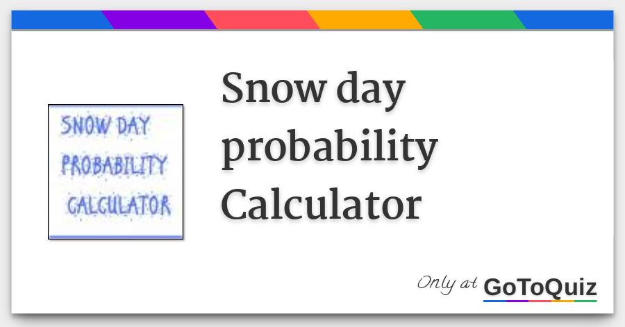Snow day probability calculator.