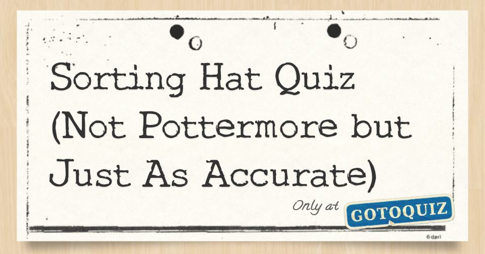 Sorting Hat Quiz Not Pottermore But Just As Accurate