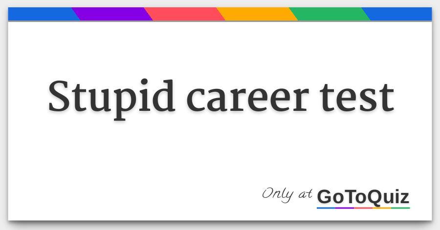 Stupid career test