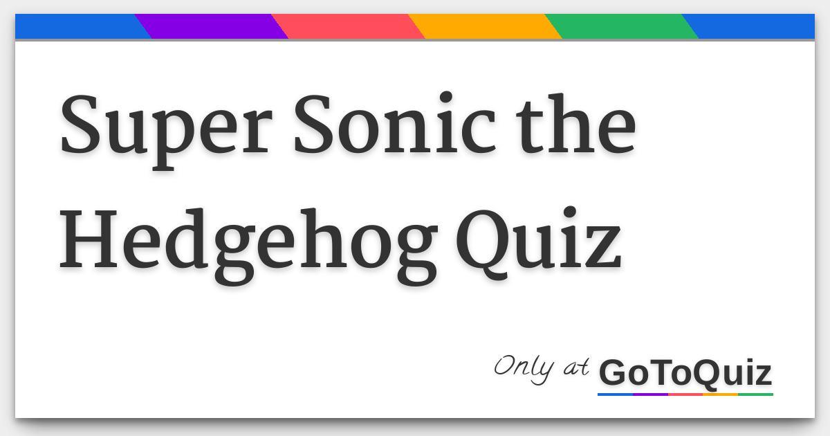 Super Sonic The Hedgehog Quiz