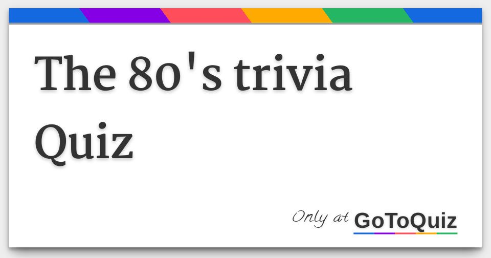 the 80 s trivia quiz rh gotoquiz com Movie Trivia Quizzes Printable Trivia Quiz
