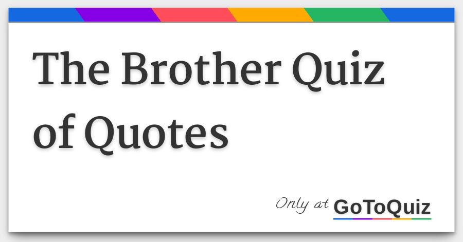 The Brother Quiz Of Quotes