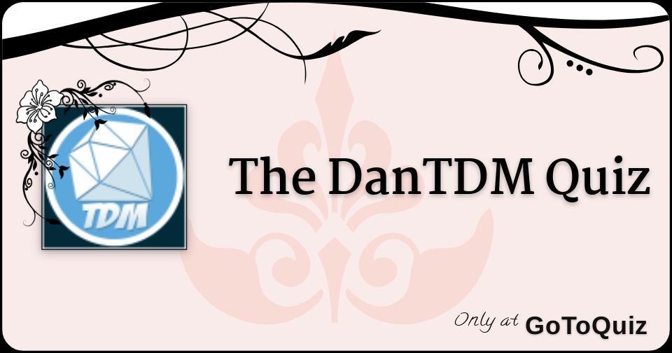 The DanTDM Quiz