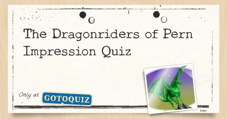 The Dragonriders of Pern Impression Quiz