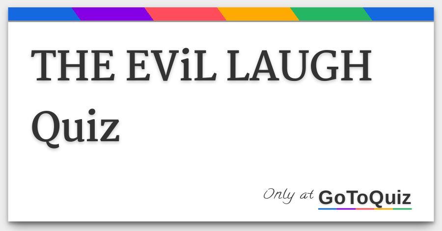 THE EViL LAUGH Quiz