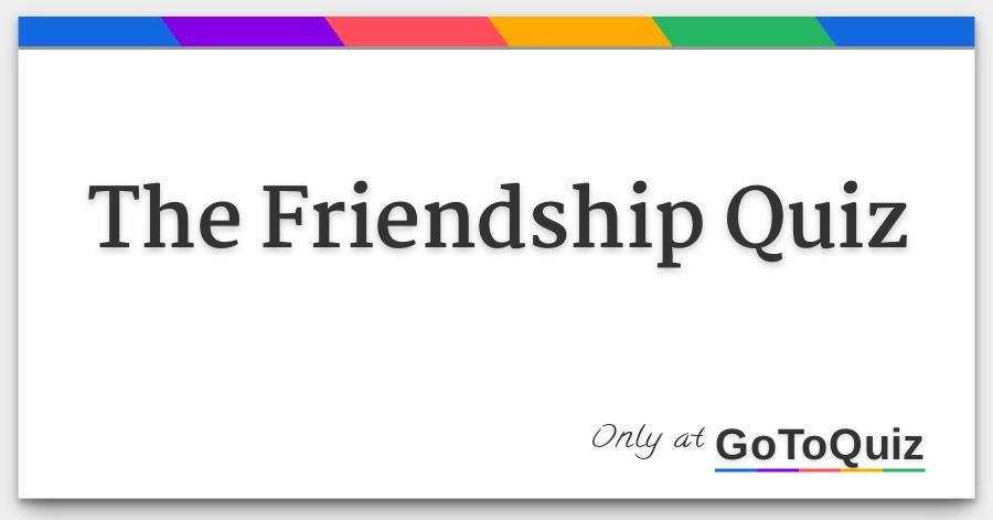 The Friendship Quiz