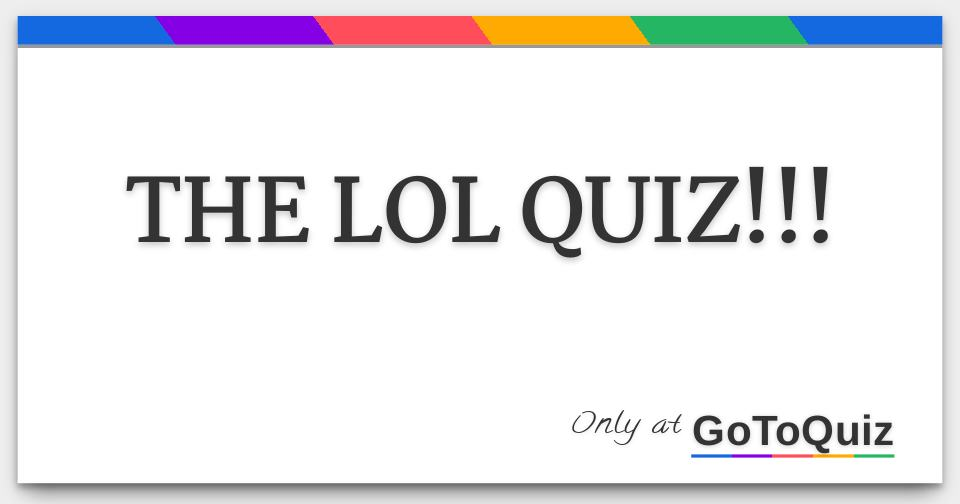 the lol quiz!!!
