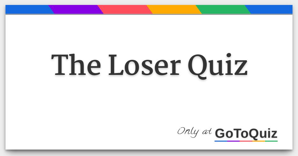 dating the loser quiz