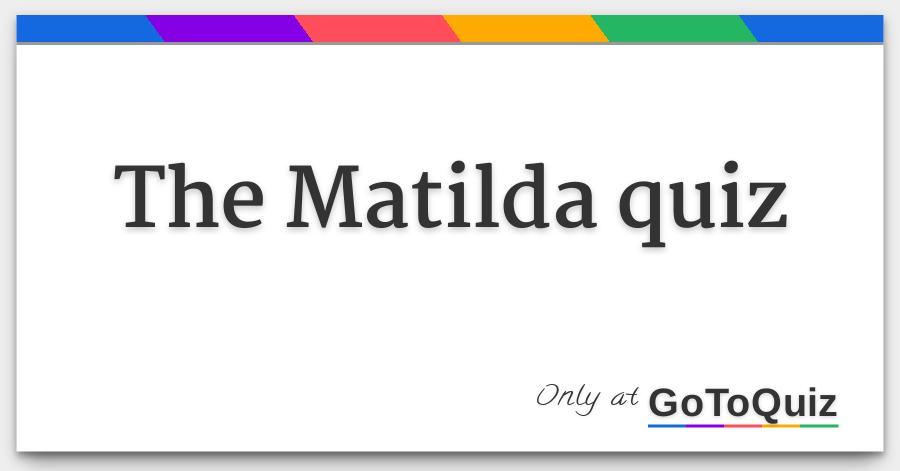 The Matilda Quiz