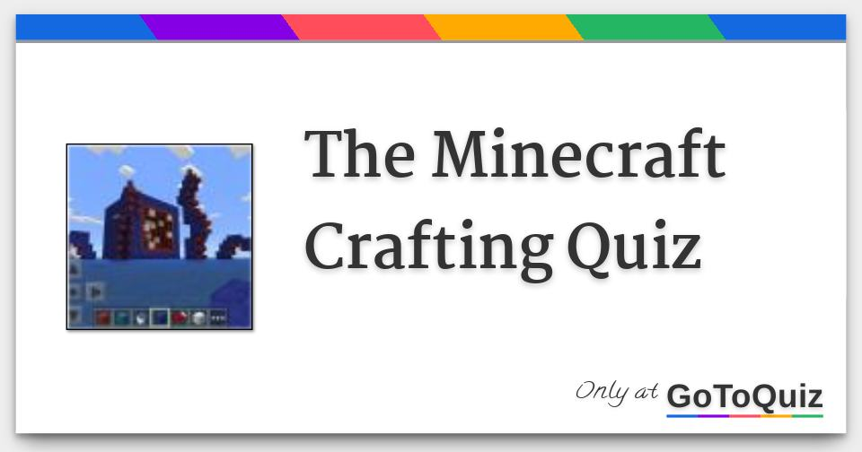 The Minecraft Crafting Quiz
