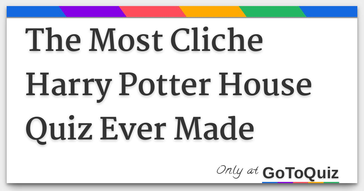 The Most Cliche Harry Potter House Quiz Ever 2 F