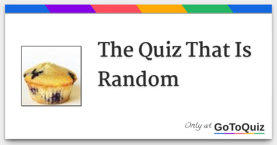 The Quiz That Is Random