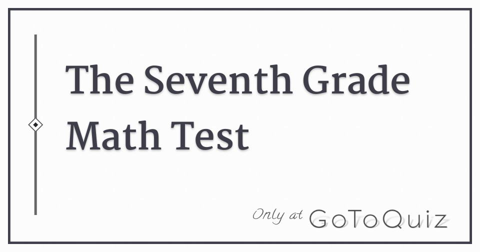 The Seventh Grade Math Test