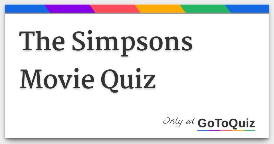 The Simpsons Movie Quiz