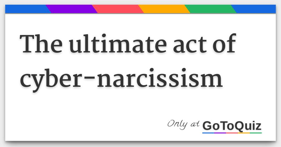 The ultimate act of cyber-narcissism
