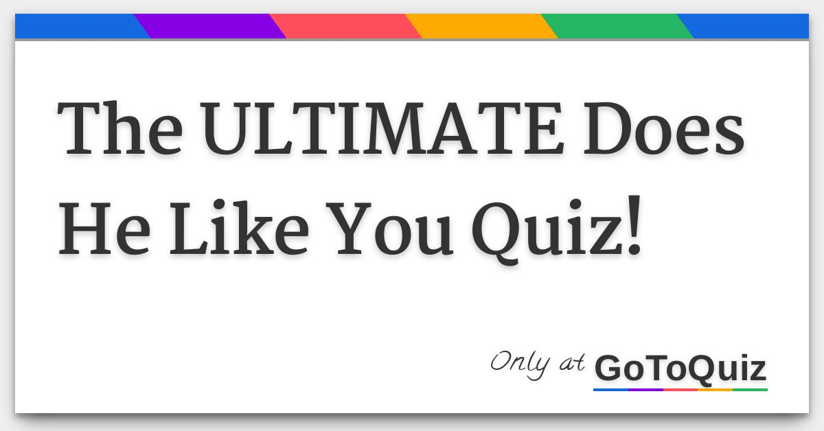 The ULTIMATE Does He Like You Quiz!