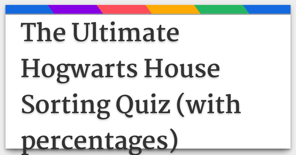 The Ultimate Hogwarts House Sorting Quiz (with percentages)