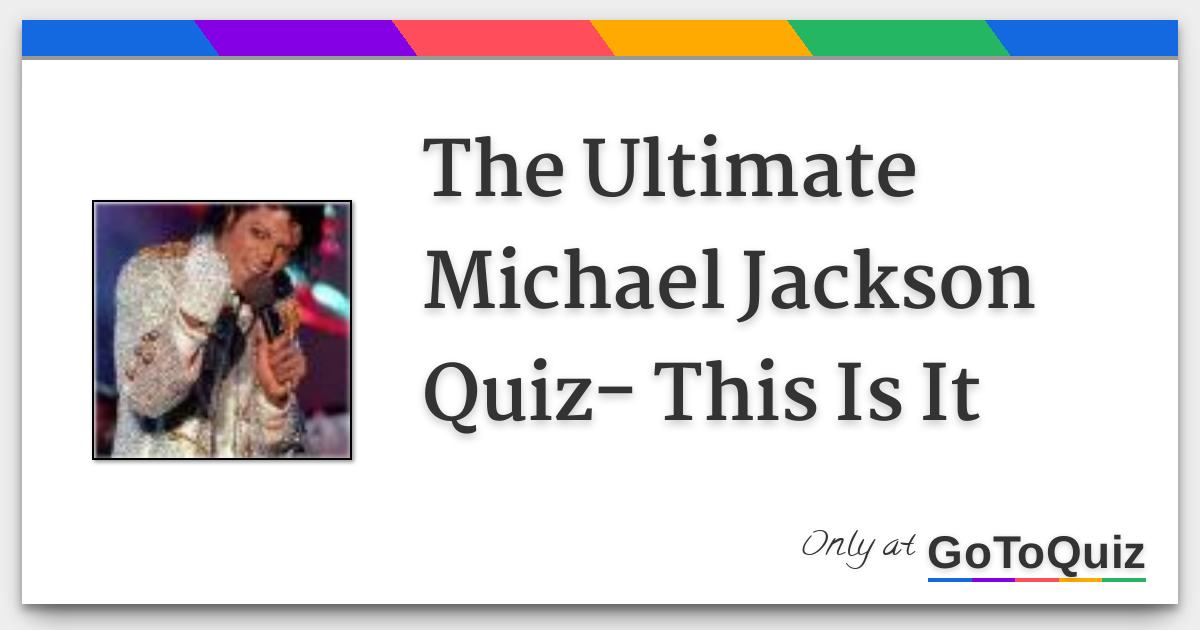 The Ultimate Michael Jackson Quiz- This Is It