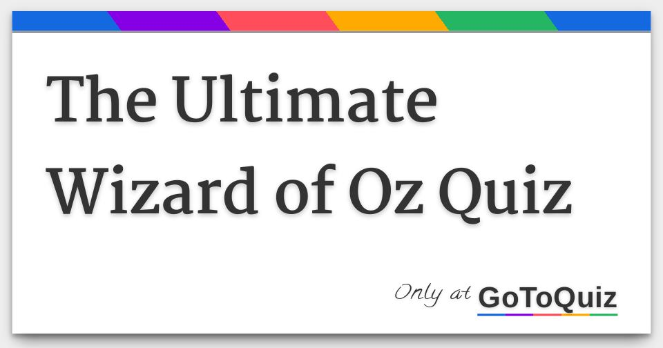 The Ultimate Wizard Of Oz Quiz