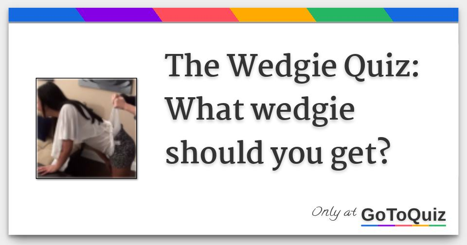 The Wedgie Quiz: What wedgie should you get?