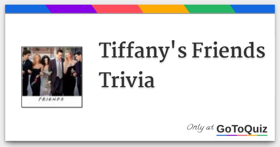 Tiffany's Friends Trivia