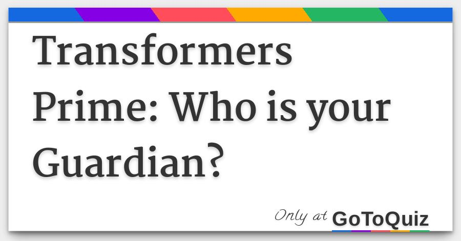 Transformers Prime: Who is your Guardian?