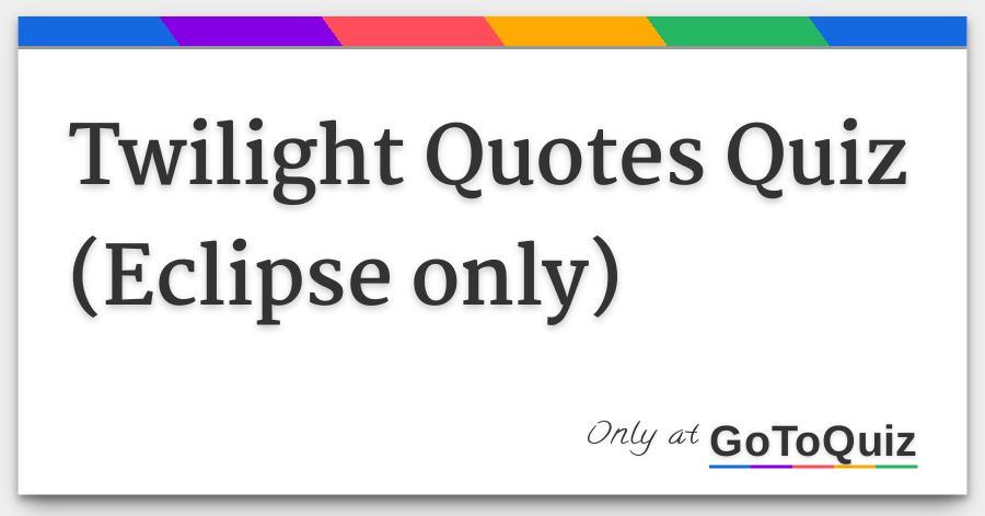 Twilight Quotes Quiz Eclipse Only Mesmerizing Quotes Quiz