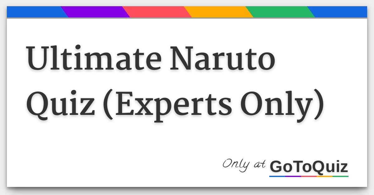 Ultimate Naruto Quiz (Experts Only)