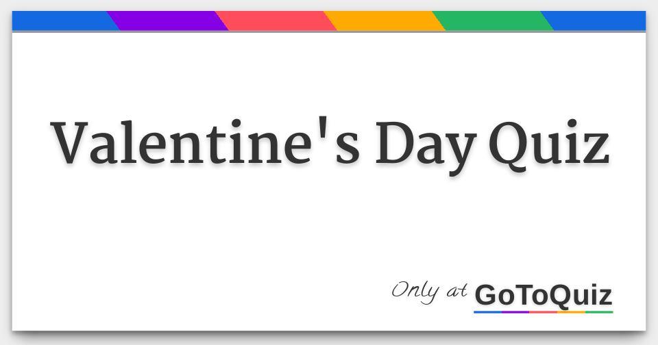 My for boyfriend day what valentines quiz to get Valentines Day