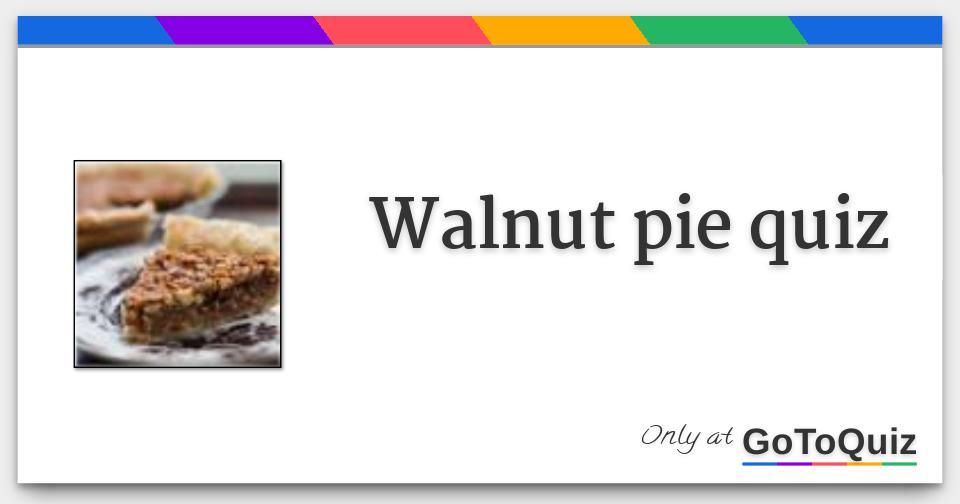 walnut pie quiz